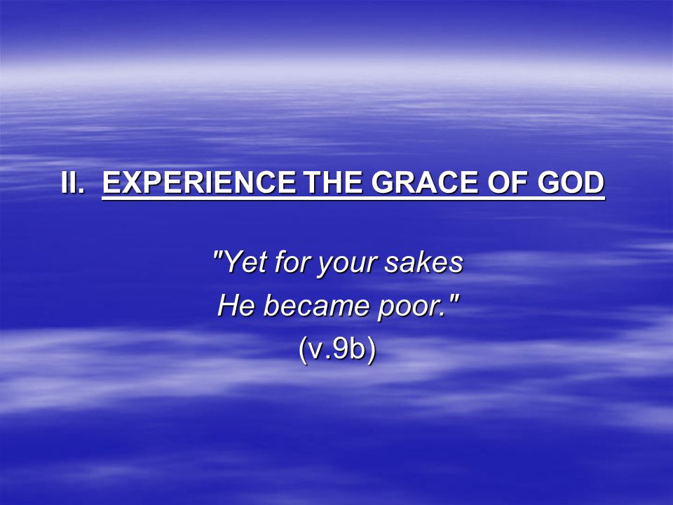 II. EXPERIENCE THE GRACE OF GOD II.