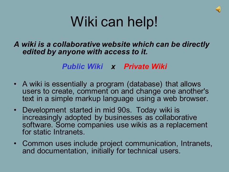 A wiki is a collaborative website which can be directly edited by anyone with access to it.