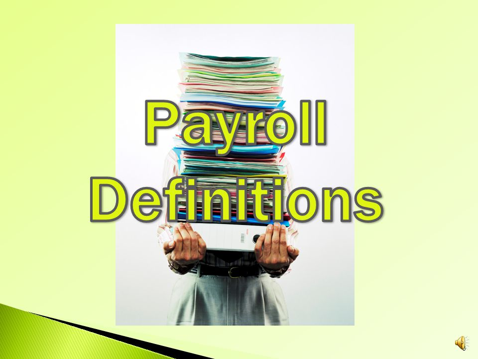The Basics Of Payroll: 1.Definitions 2.Required Posters 3.Who Is An Employee.