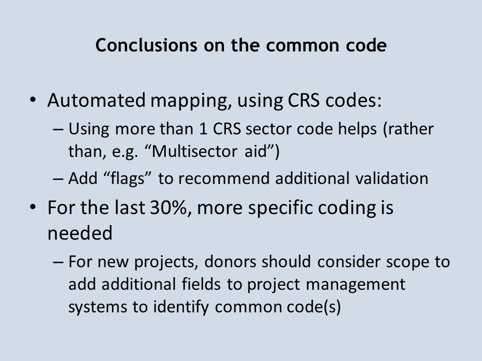 Conclusions on the common code Automated mapping, using CRS codes: – Using more than 1 CRS sector code helps (rather than, e.g.