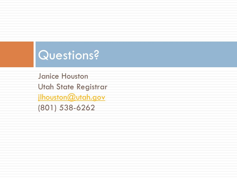 Janice Houston Utah State Registrar jlhouston@utah.gov (801) 538-6262 Questions