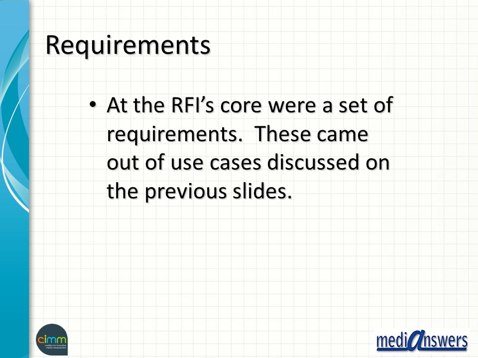 Requirements At the RFI's core were a set of requirements. These came out of use cases discussed on the previous slides. At the RFI's core were a set