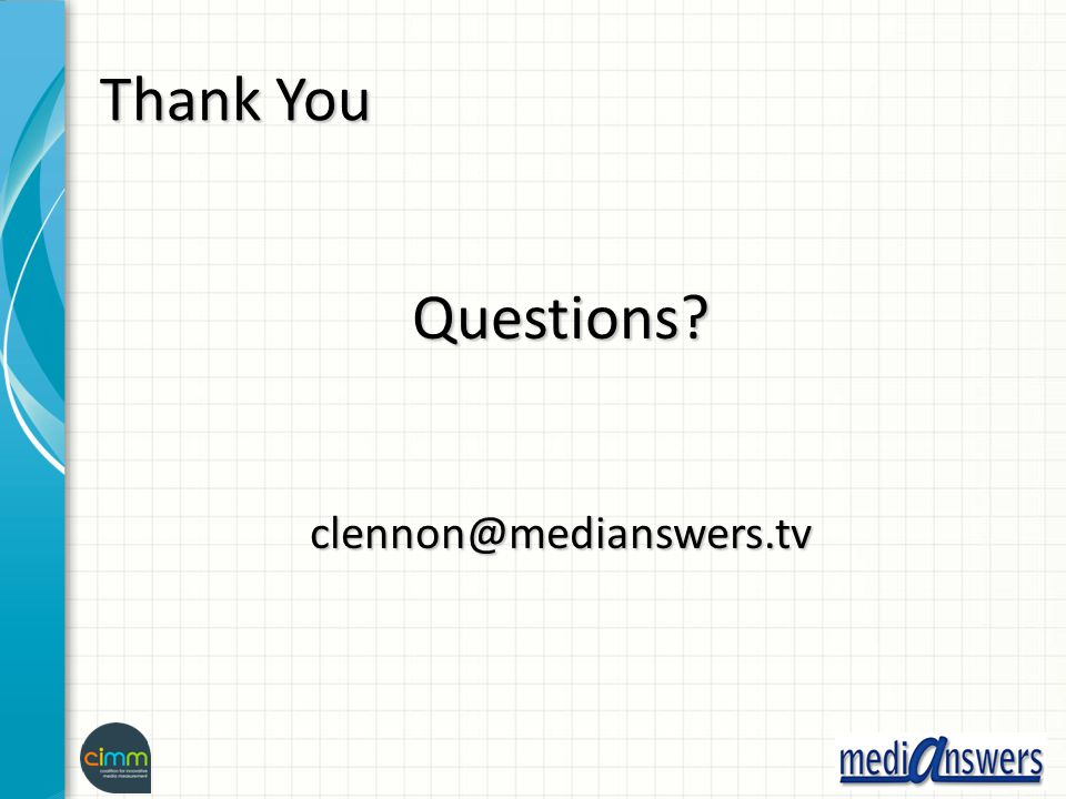 Thank You Questions?clennon@medianswers.tv