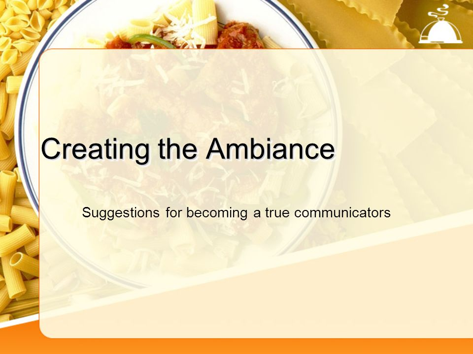 Creating the Ambiance Suggestions for becoming a true communicators