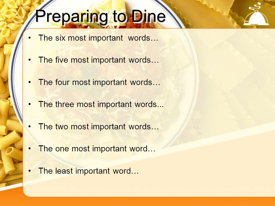 Preparing to Dine The six most important words… The five most important words… The four most important words… The three most important words...