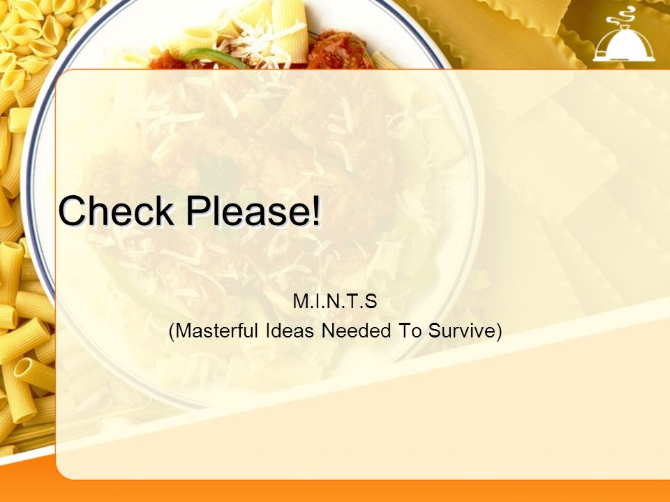 Check Please! M.I.N.T.S (Masterful Ideas Needed To Survive)