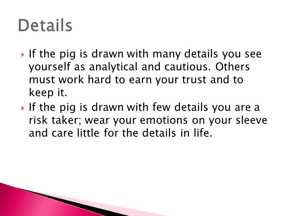  If the pig is drawn with many details you see yourself as analytical and cautious.