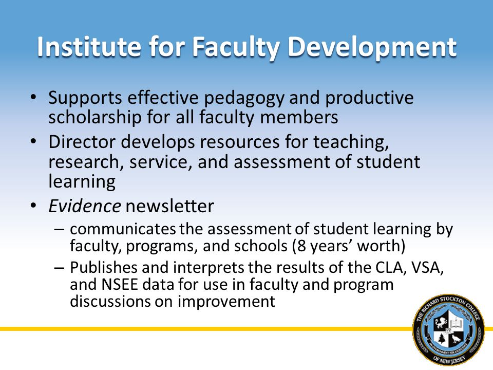 Institute for Faculty Development Supports effective pedagogy and productive scholarship for all faculty members Director develops resources for teach