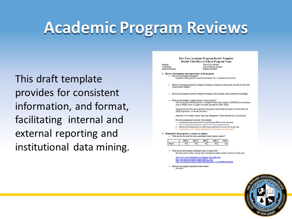 Academic Program Reviews This draft template provides for consistent information, and format, facilitating internal and external reporting and institutional data mining.