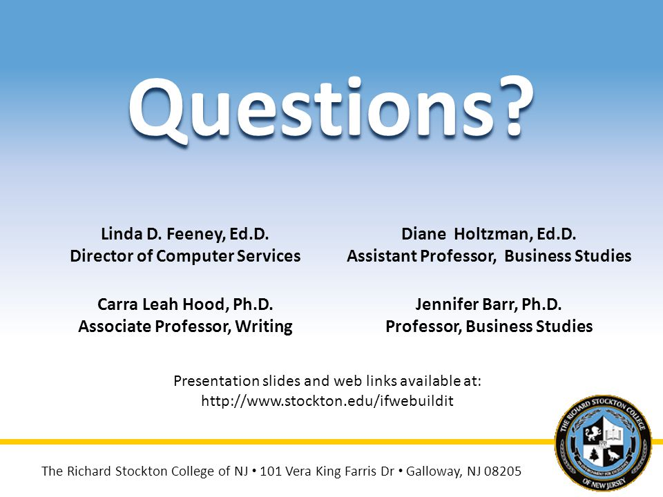 Questions? Linda D. Feeney, Ed.D. Director of Computer Services Diane Holtzman, Ed.D. Assistant Professor, Business Studies Carra Leah Hood, Ph.D. Ass