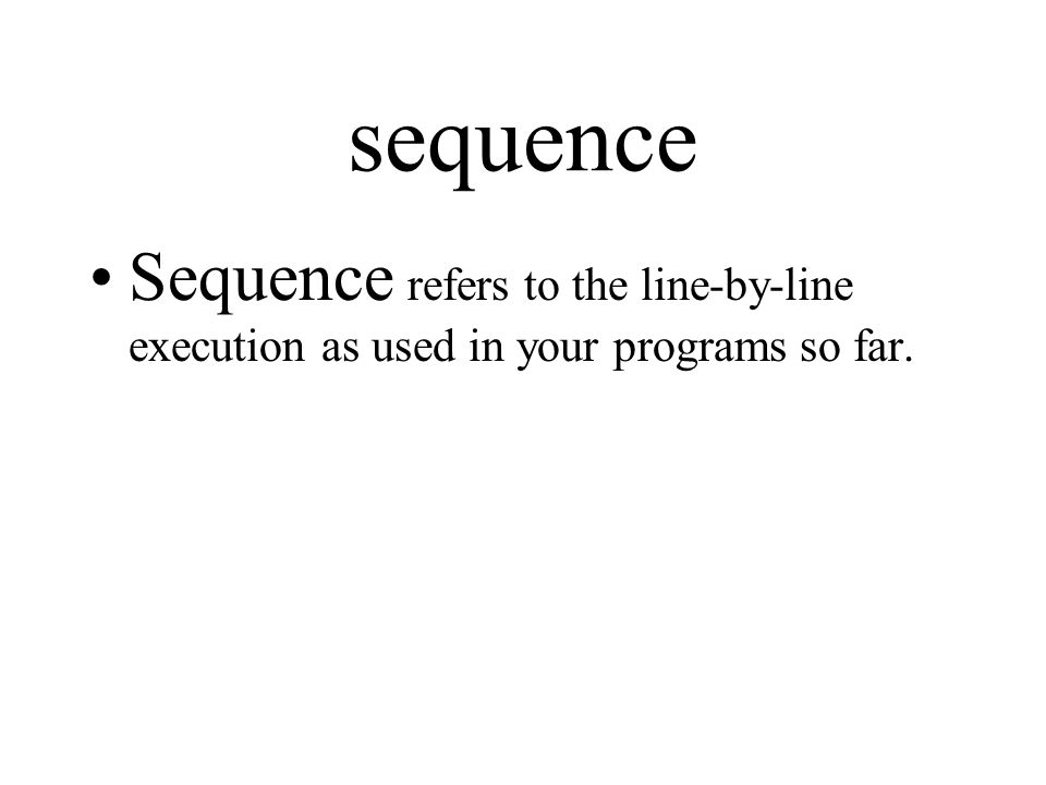sequence, selection, and iteration.