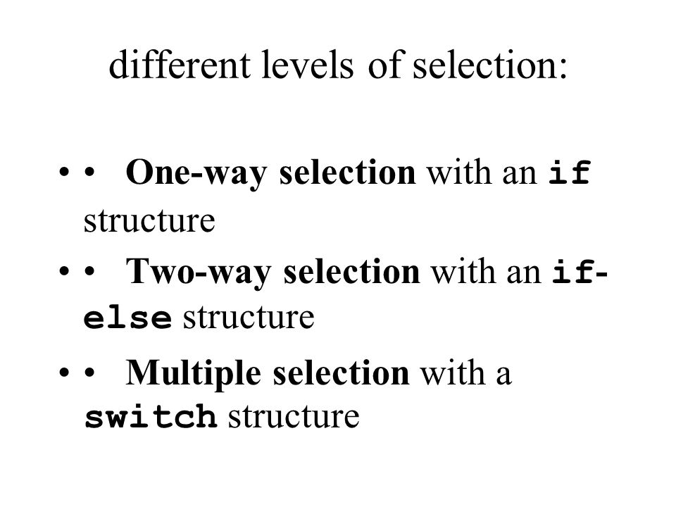 selection Selection is the control structure that allows choice among different paths.