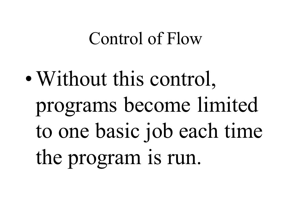 Control of flow in Java Any sort of complex program must have some ability to control flow.