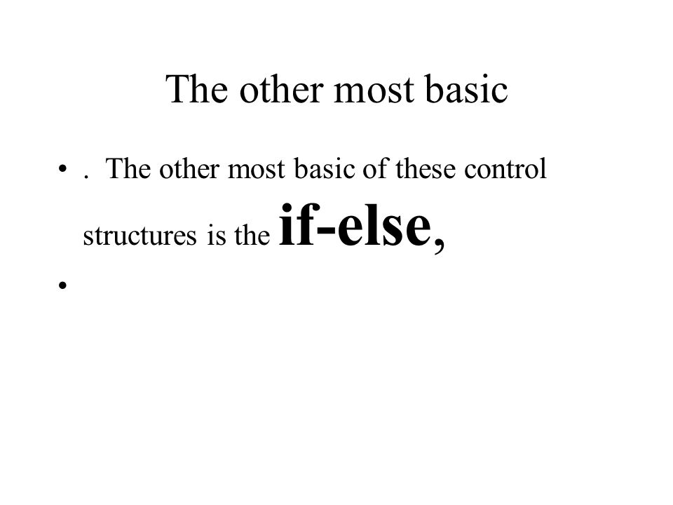 Getting started The most basic of these control structures is the if statement,