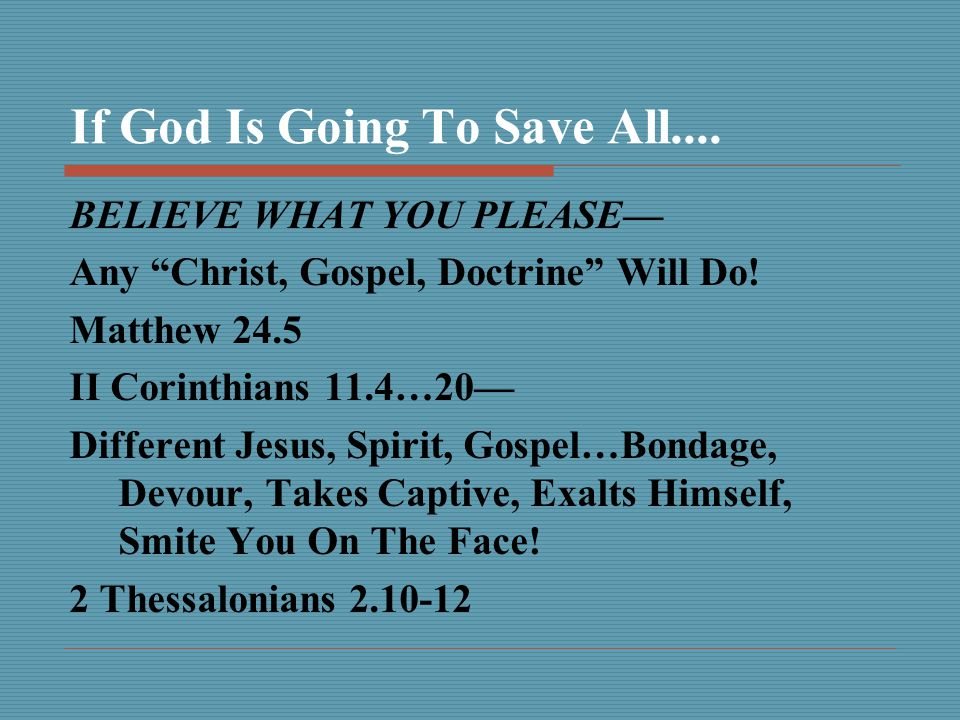 If God Is Going To Save All.... BELIEVE WHAT YOU PLEASE— Any Christ, Gospel, Doctrine Will Do.
