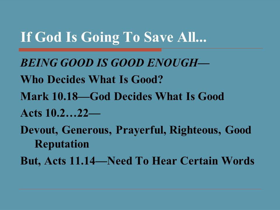 If God Is Going To Save All... BEING GOOD IS GOOD ENOUGH— Who Decides What Is Good.