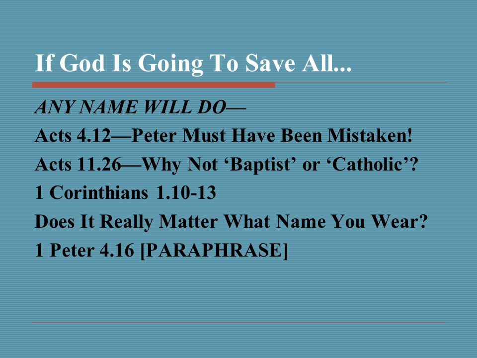 If God Is Going To Save All... ANY NAME WILL DO— Acts 4.12—Peter Must Have Been Mistaken.