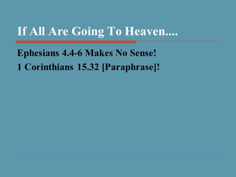 If All Are Going To Heaven.... Ephesians 4.4-6 Makes No Sense! 1 Corinthians 15.32 [Paraphrase]!