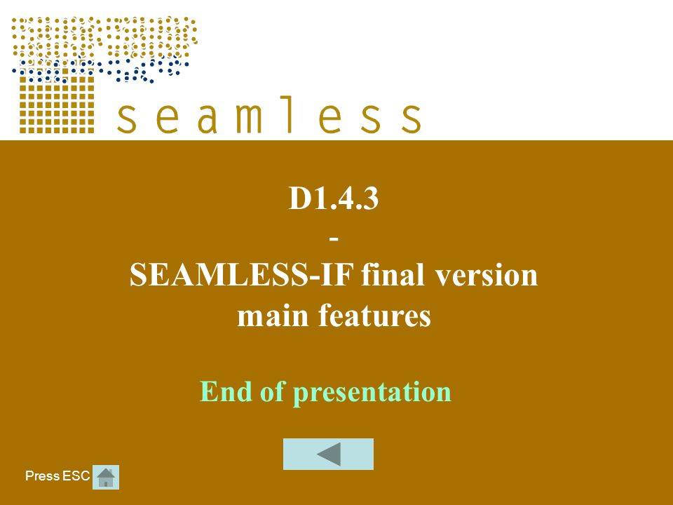 End of presentation D1.4.3 - SEAMLESS-IF final version main features Press ESC