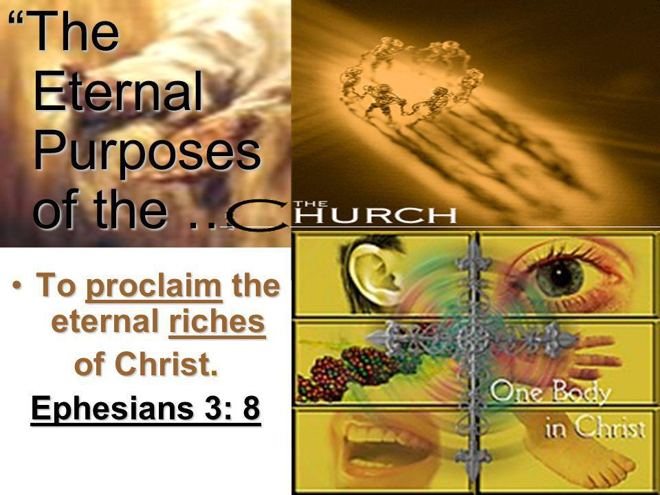 The Eternal Purposes of the … To proclaim the eternal richesTo proclaim the eternal riches of Christ.