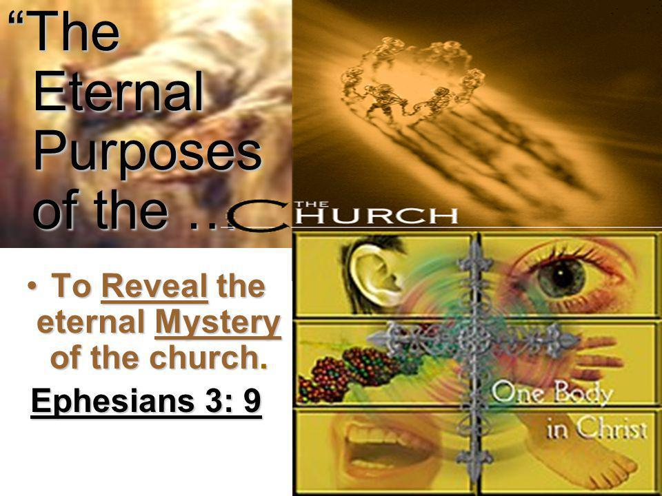 The Eternal Purposes of the … To Reveal the eternal Mystery of the church.To Reveal the eternal Mystery of the church.