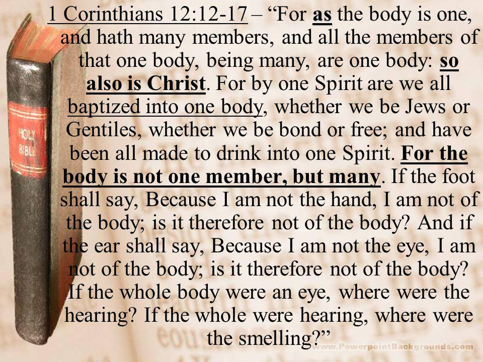 1 Peter 4:10 – As every man hath received the gift, even so minister the same one to another, as good stewards of the manifold grace of God. 1 Corinthians 12:27 – Now ye are the body of Christ, and members in particular.