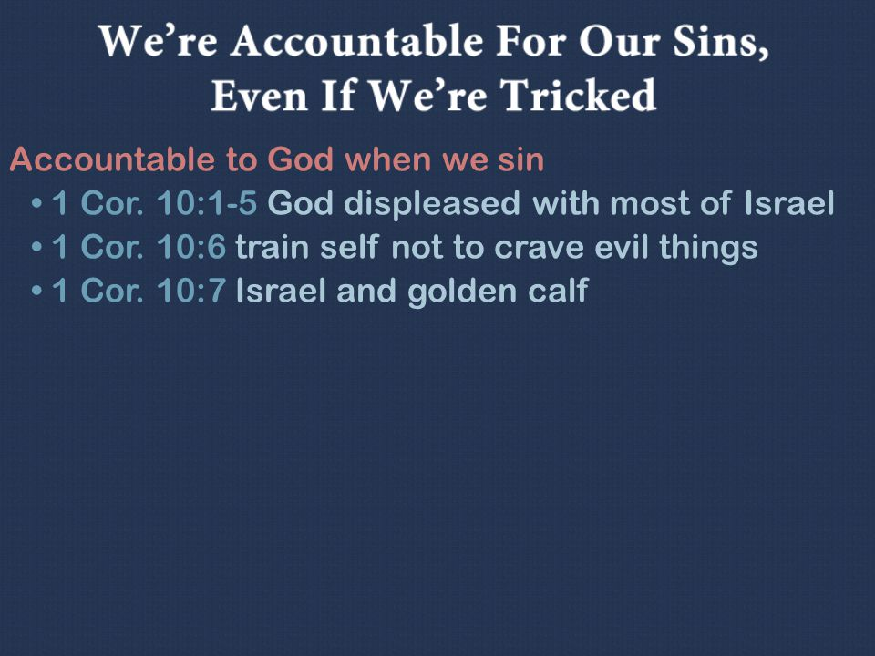 Accountable to God when we sin Example: Israel's sin at Peor (1 Cor.