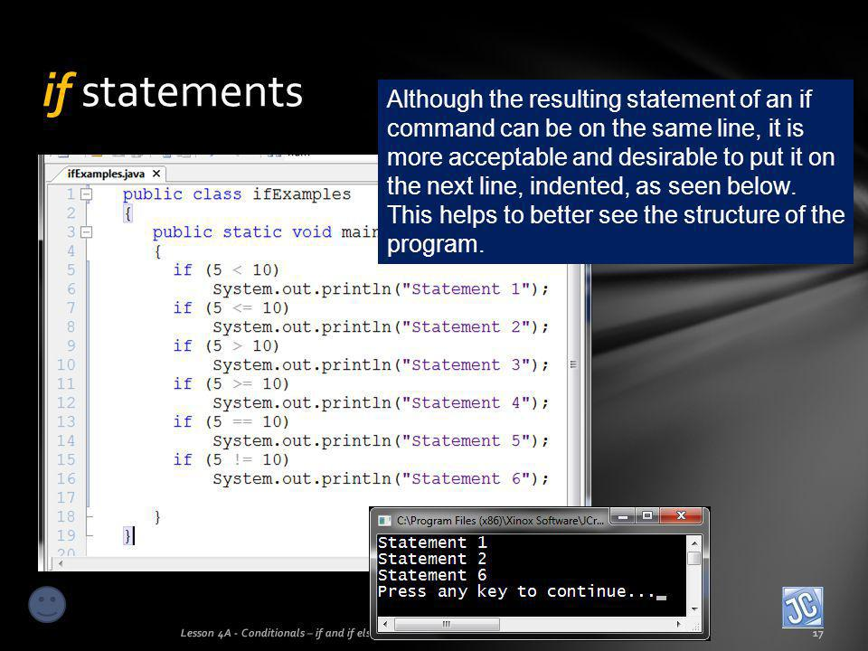 if statements Lesson 4A - Conditionals – if and if else17 Although the resulting statement of an if command can be on the same line, it is more accept