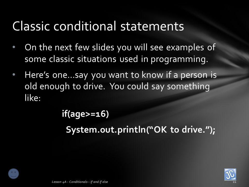 On the next few slides you will see examples of some classic situations used in programming. Here's one…say you want to know if a person is old enough