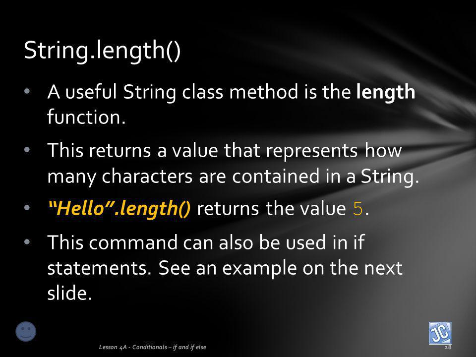 """A useful String class method is the length function. This returns a value that represents how many characters are contained in a String. """"Hello"""".lengt"""