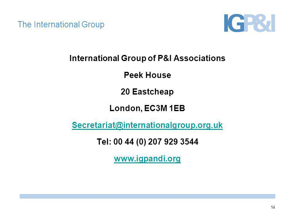 14 The International Group International Group of P&I Associations Peek House 20 Eastcheap London, EC3M 1EB Secretariat@internationalgroup.org.uk Tel: