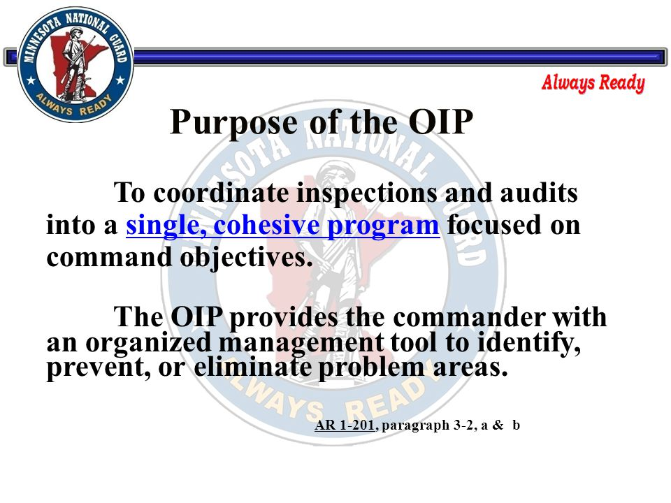 Purpose of the OIP To coordinate inspections and audits into a single, cohesive program focused on command objectives.