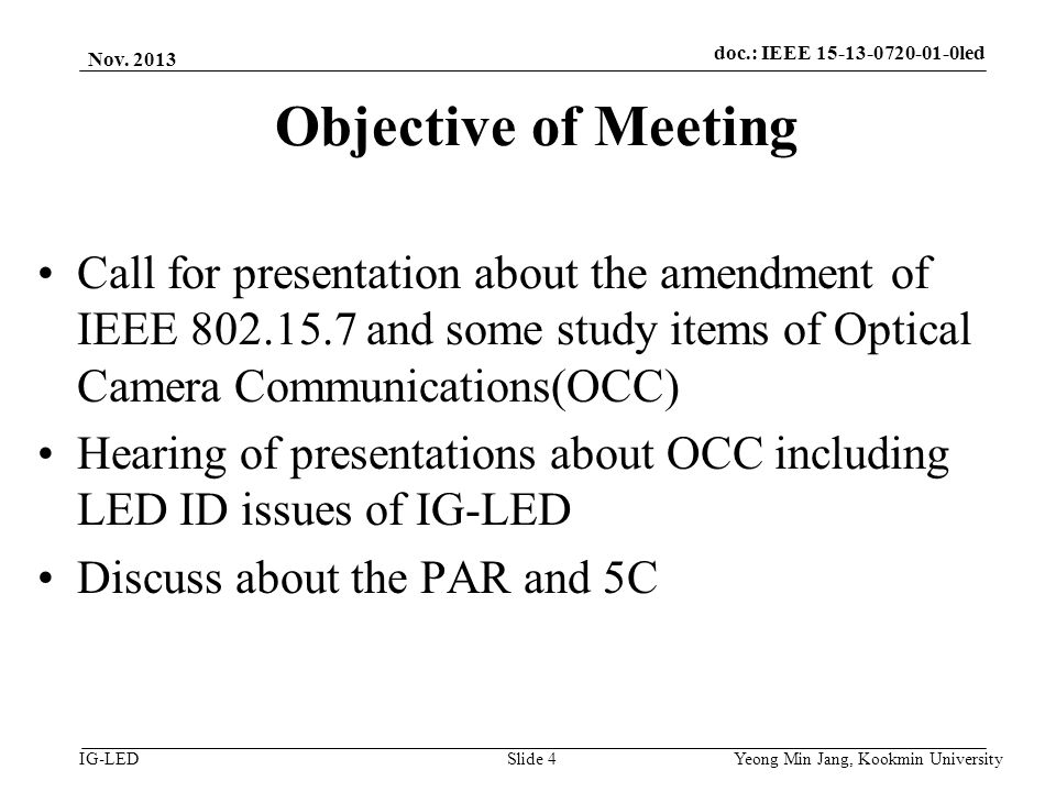 doc.: IEEE 15-08-0214-01-vlc IG-LED Objective of Meeting Call for presentation about the amendment of IEEE 802.15.7 and some study items of Optical Camera Communications(OCC) Hearing of presentations about OCC including LED ID issues of IG-LED Discuss about the PAR and 5C Nov.