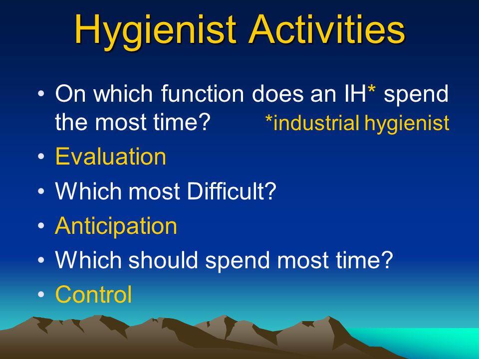 Hygienist Activities On which function does an IH* spend the most time.