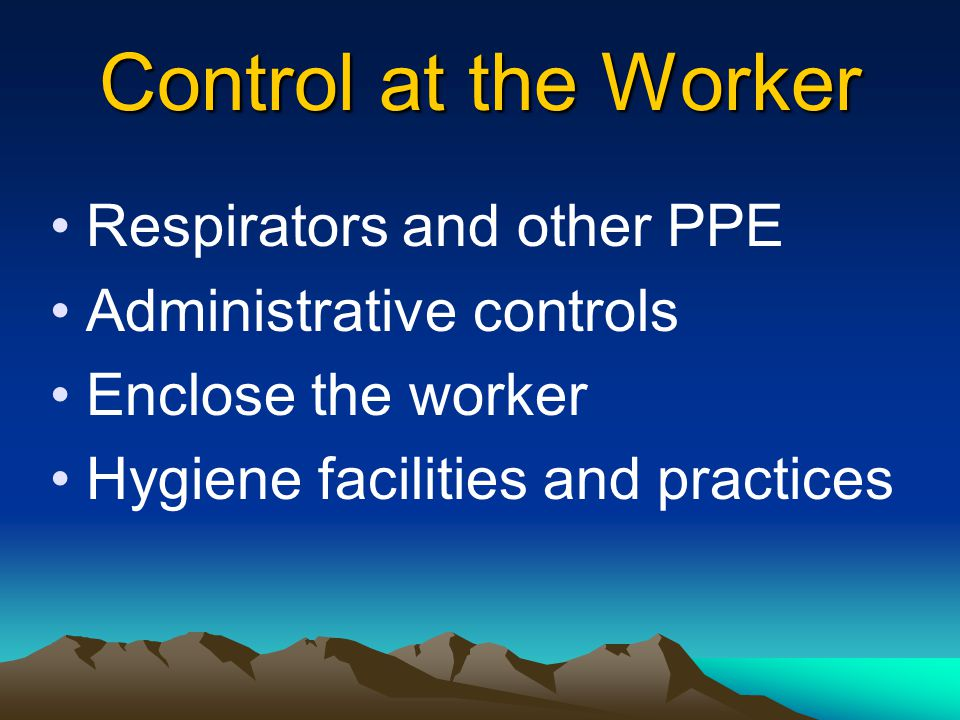 Control of the Path Local exhaust ventilation General ventilation Housekeeping Work methods (wetting down, etc.)