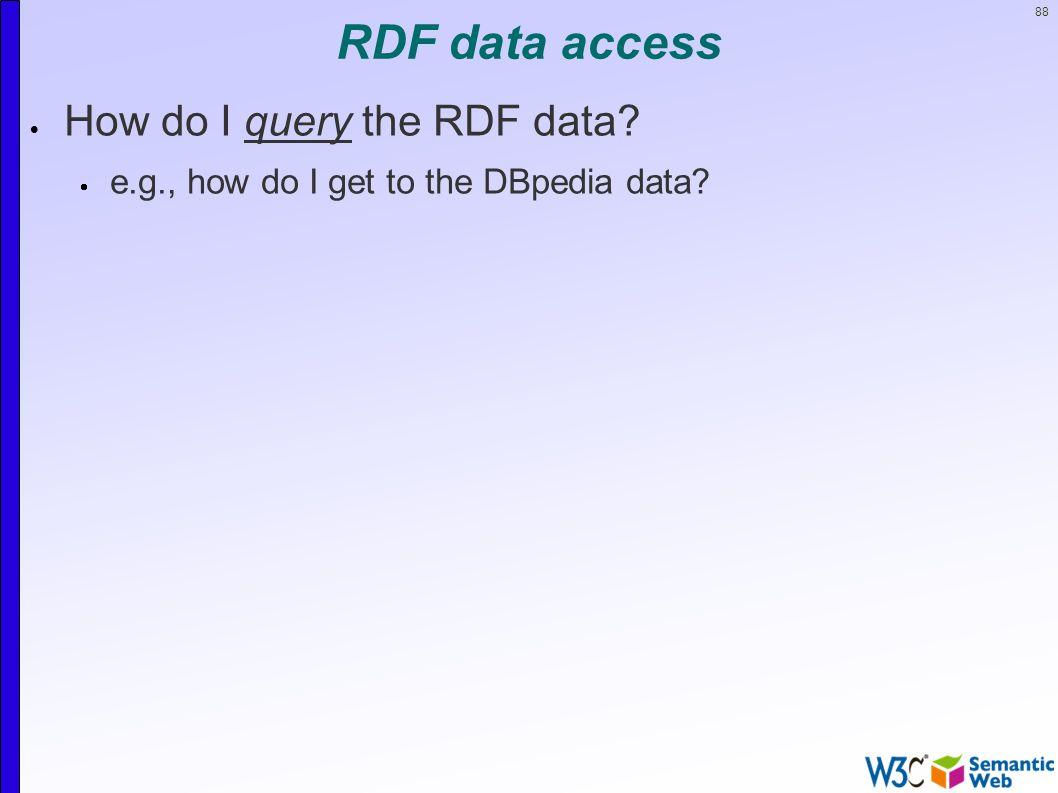 88 RDF data access  How do I query the RDF data?  e.g., how do I get to the DBpedia data?