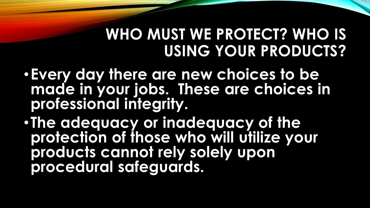 WHO MUST WE PROTECT. WHO IS USING YOUR PRODUCTS.