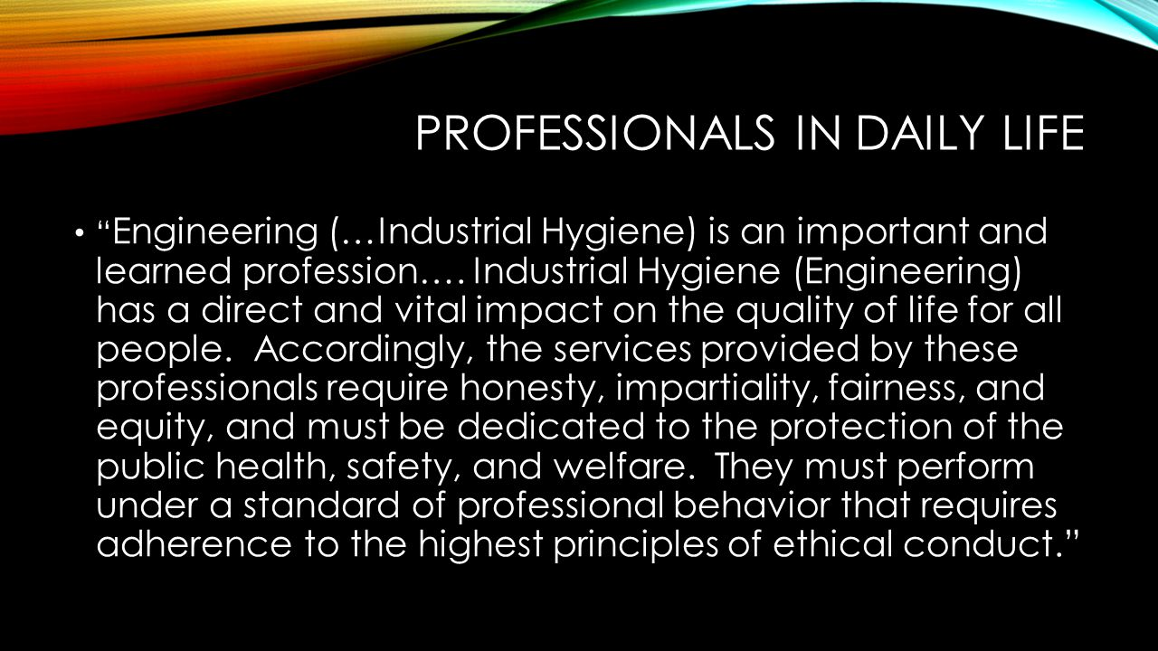 Engineering (…Industrial Hygiene) is an important and learned profession….