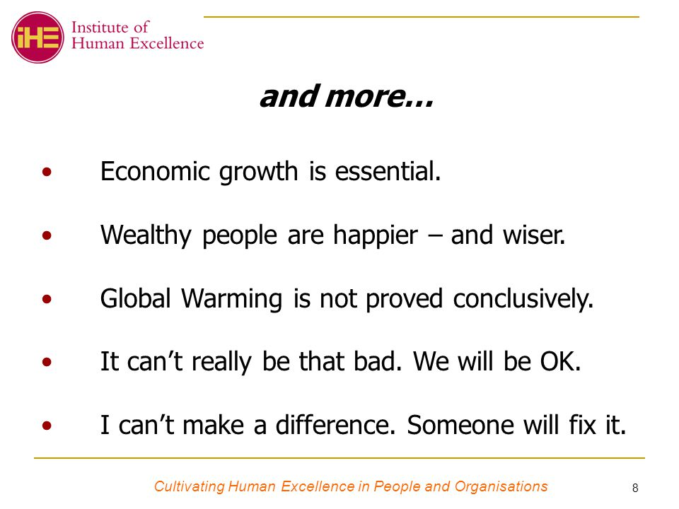 Cultivating Human Excellence in People and Organisations 8 Economic growth is essential.