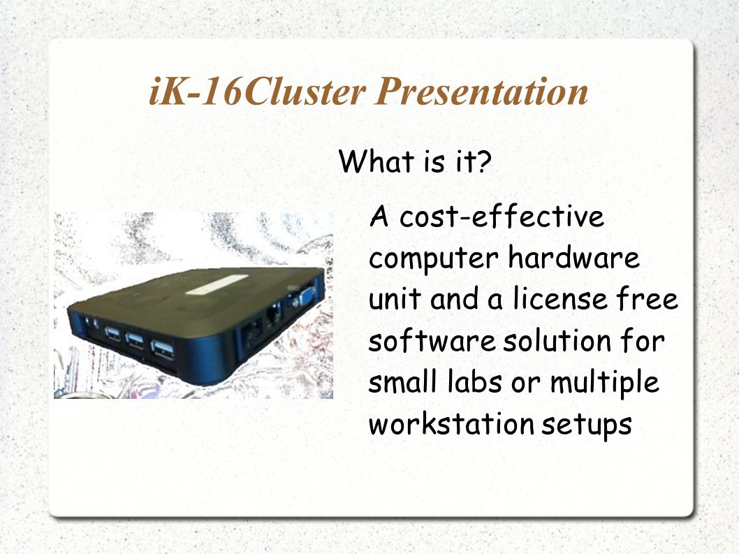 iK-16Cluster Presentation What is it.