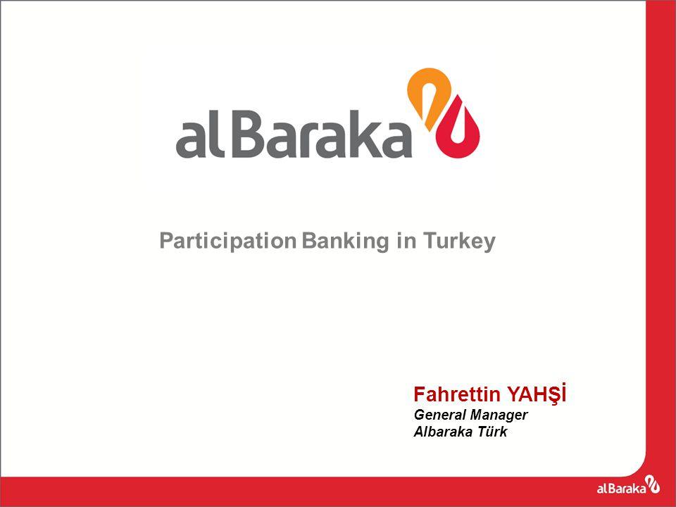 Participation Banking in Turkey Fahrettin YAHŞİ General Manager Albaraka Türk