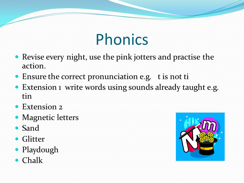 Phonics Revise every night, use the pink jotters and practise the action.