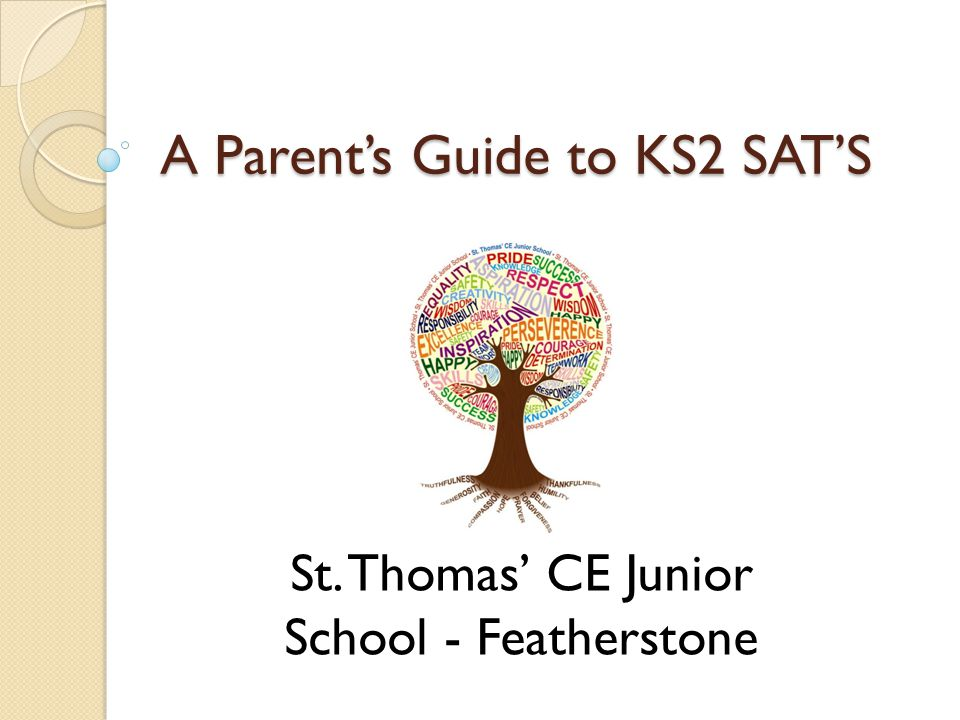 A Parent's Guide to KS2 SAT'S St. Thomas' CE Junior School - Featherstone