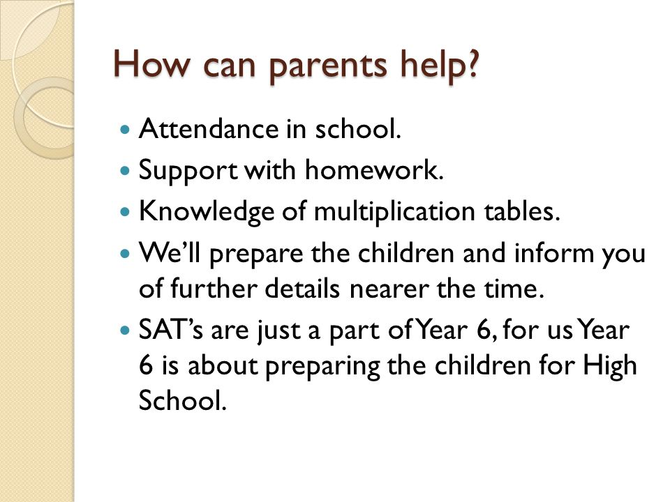 How can parents help? Attendance in school. Support with homework. Knowledge of multiplication tables. We'll prepare the children and inform you of fu