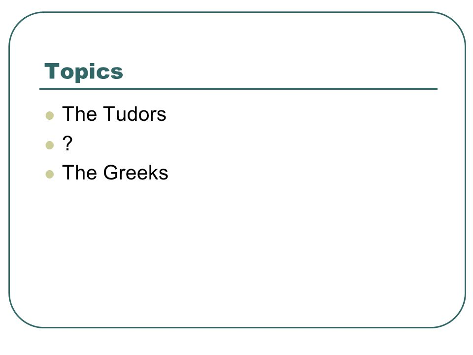 Topics The Tudors The Greeks