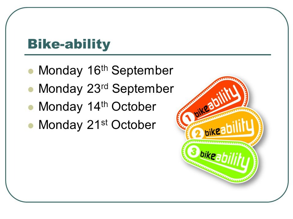 Bike-ability Monday 16 th September Monday 23 rd September Monday 14 th October Monday 21 st October