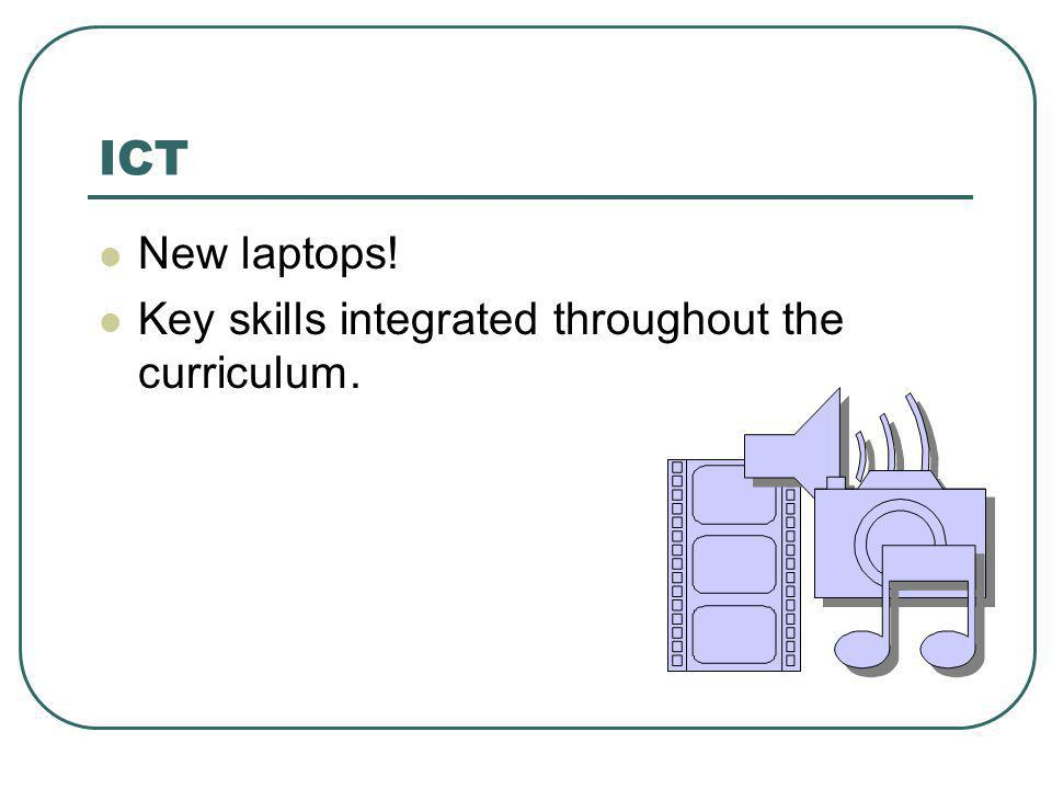 ICT New laptops! Key skills integrated throughout the curriculum.
