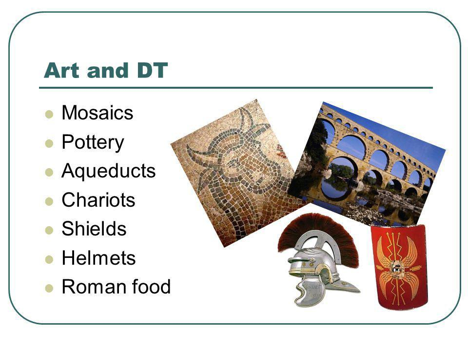 Art and DT Mosaics Pottery Aqueducts Chariots Shields Helmets Roman food