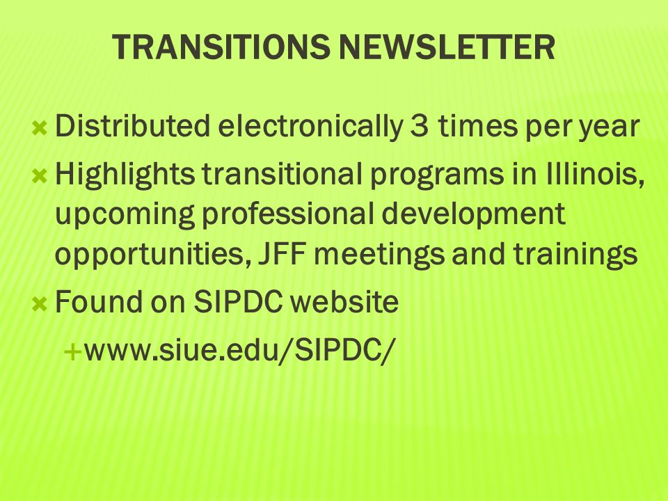 TRANSITIONS NEWSLETTER  Distributed electronically 3 times per year  Highlights transitional programs in Illinois, upcoming professional development
