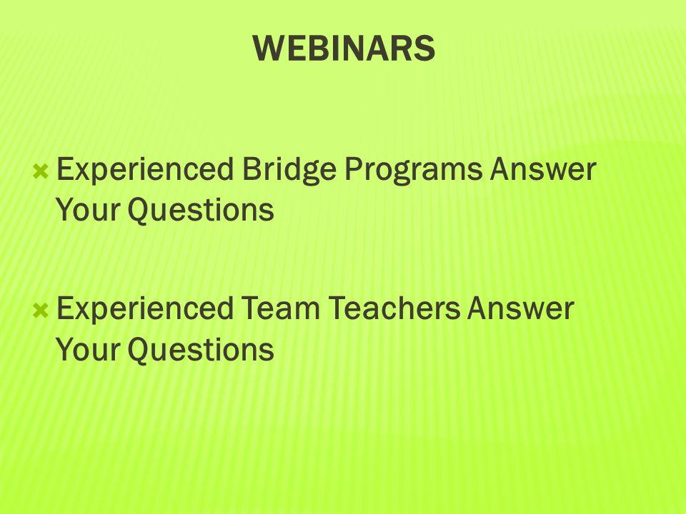 WEBINARS  Experienced Bridge Programs Answer Your Questions  Experienced Team Teachers Answer Your Questions